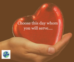 whom will your heart serve?